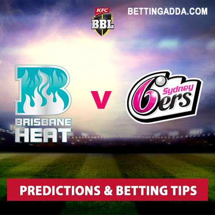 Brisbane Heat vs Sydney Sixers 2nd Semi-Final Prediction, Betting Tips & Preview